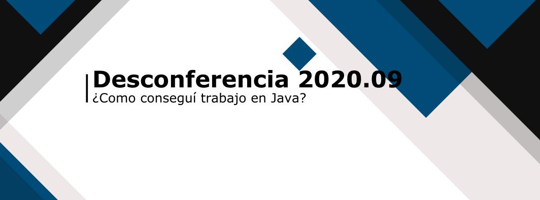 Desconferencia 2020.09 | Como conseguí trabajo en Java